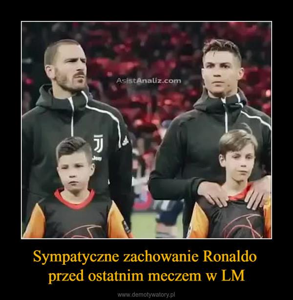 Sympatyczne zachowanie Ronaldo przed ostatnim meczem w LM –