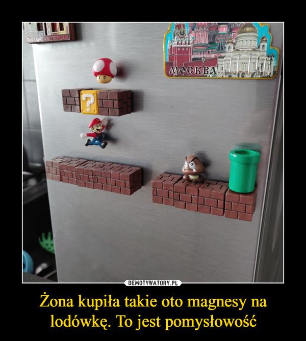 Żona kupiła takie oto magnesy na lodówkę. To jest pomysłowość –