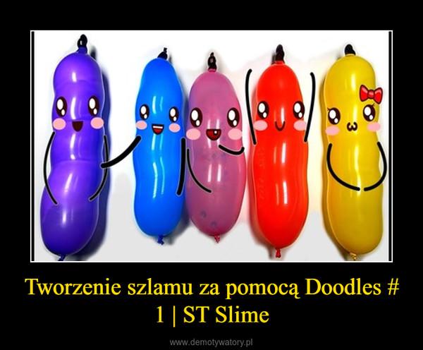 Tworzenie szlamu za pomocą Doodles # 1   ST Slime –