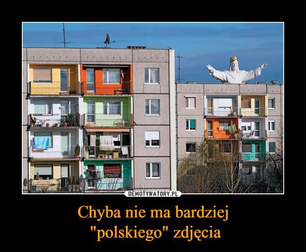 """Chyba nie ma bardziej """"polskiego"""" zdjęcia –"""