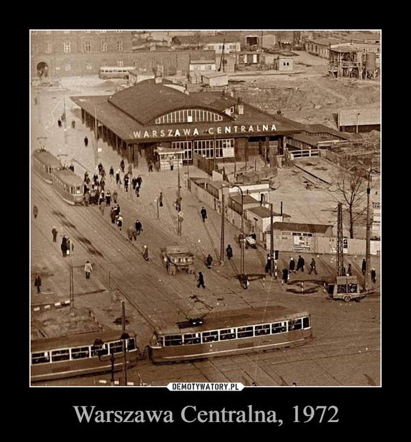 Warszawa Centralna, 1972 –