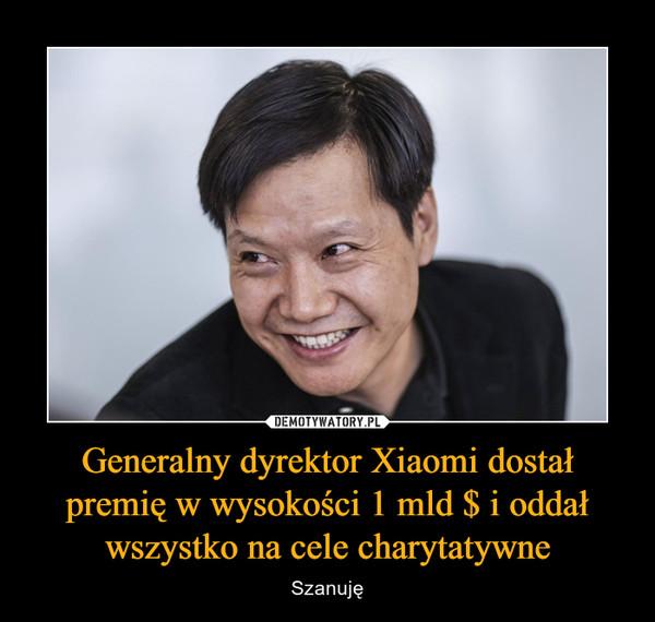 Generalny dyrektor Xiaomi dostał premię w wysokości 1 mld $ i oddał wszystko na cele charytatywne – Szanuję