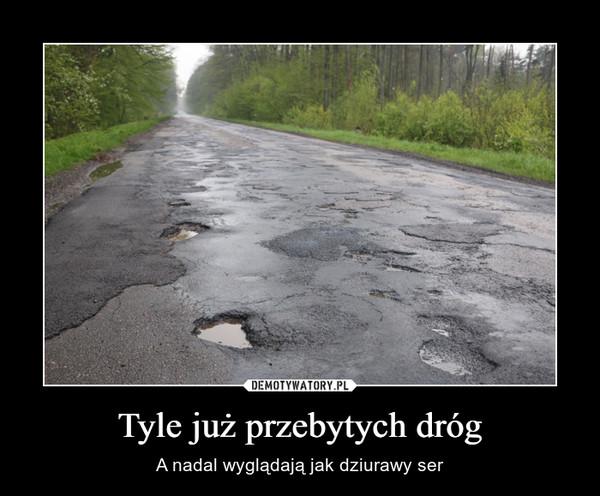 Tyle już przebytych dróg – A nadal wyglądają jak dziurawy ser