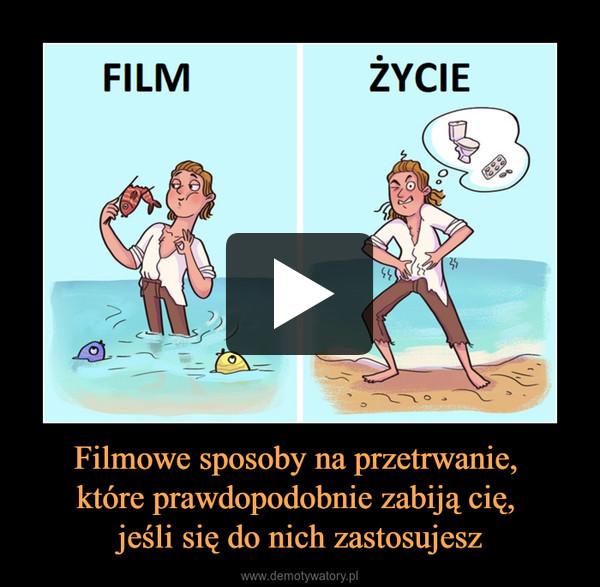Filmowe sposoby na przetrwanie, które prawdopodobnie zabiją cię, jeśli się do nich zastosujesz –