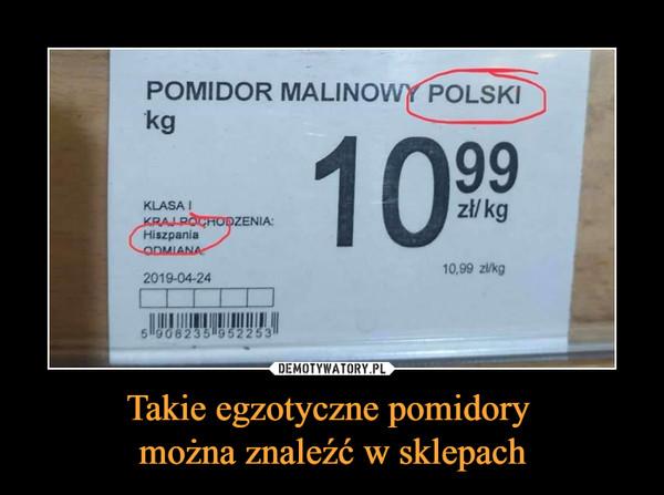 Takie egzotyczne pomidory można znaleźć w sklepach –