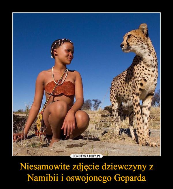 Niesamowite zdjęcie dziewczyny z Namibii i oswojonego Geparda –