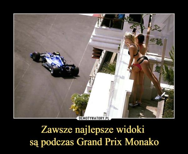 Zawsze najlepsze widoki są podczas Grand Prix Monako –