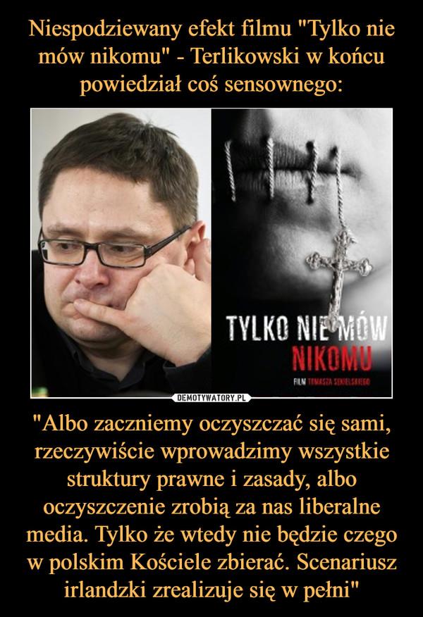 """Niespodziewany efekt filmu """"Tylko nie mów nikomu"""" - Terlikowski w końcu powiedział coś sensownego: """"Albo zaczniemy oczyszczać się sami, rzeczywiście wprowadzimy wszystkie struktury prawne i zasady, albo oczyszczenie zrobią za nas liberalne media. Tylko że wtedy nie będzie czego w polskim Kościele zbierać. Scenariusz irlandzki zrealizuje się w pełni"""""""