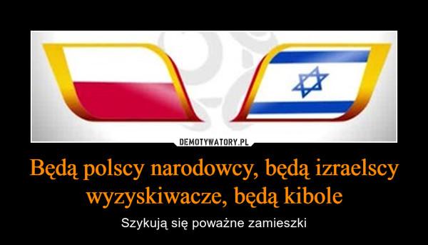 Będą polscy narodowcy, będą izraelscy wyzyskiwacze, będą kibole – Szykują się poważne zamieszki