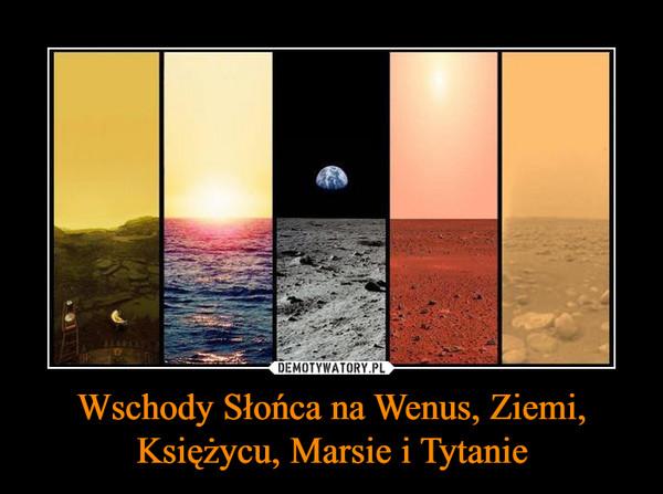 Wschody Słońca na Wenus, Ziemi, Księżycu, Marsie i Tytanie –
