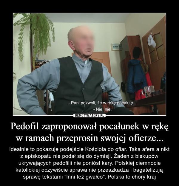 """Pedofil zaproponował pocałunek w rękę w ramach przeprosin swojej ofierze... – Idealnie to pokazuje podejście Kościoła do ofiar. Taka afera a nikt z episkopatu nie podał się do dymisji. Żaden z biskupów ukrywających pedofilii nie poniósł kary. Polskiej ciemnocie katolickiej oczywiście sprawa nie przeszkadza i bagatelizują sprawę tekstami """"Inni też gwałco"""". Polska to chory kraj"""