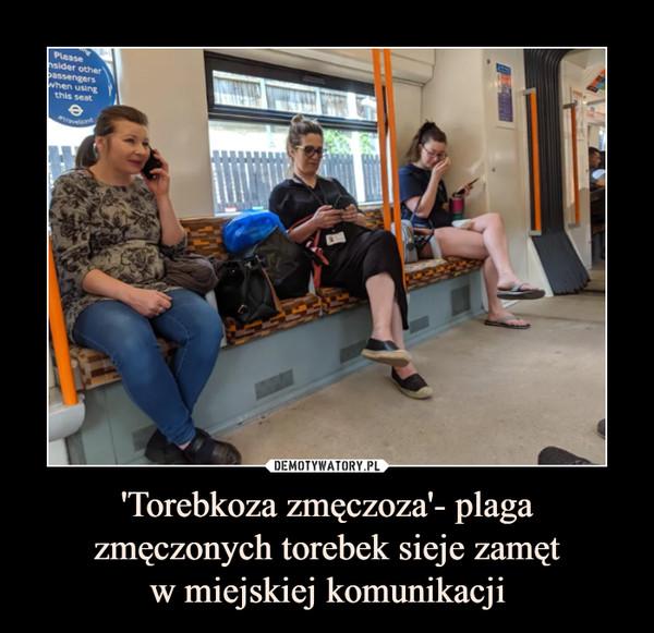 'Torebkoza zmęczoza'- plaga zmęczonych torebek sieje zamętw miejskiej komunikacji –