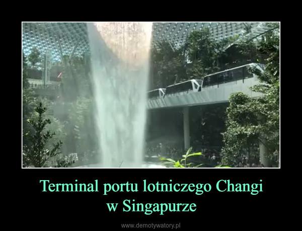 Terminal portu lotniczego Changiw Singapurze –