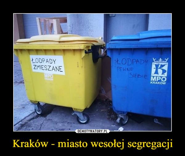 Kraków - miasto wesołej segregacji –  ŁODPADY ZMIESZANEŁODPADY PEWNE SIEBIE