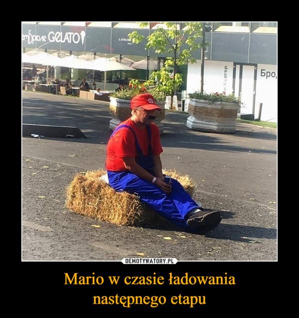 Mario w czasie ładowanianastępnego etapu –