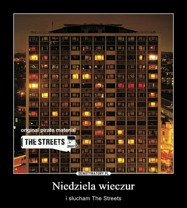 Niedziela wieczur – i słucham The Streets