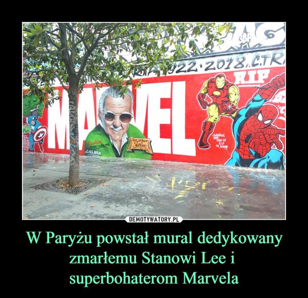 W Paryżu powstał mural dedykowany zmarłemu Stanowi Lee i superbohaterom Marvela –