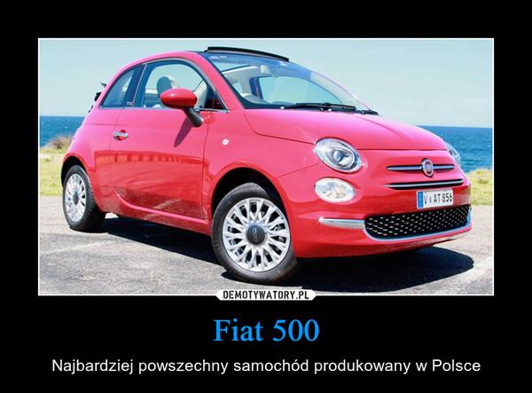 Fiat 500 – Najbardziej powszechny samochód produkowany w Polsce