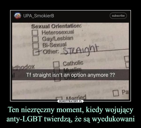 Ten niezręczny moment, kiedy wojujący anty-LGBT twierdzą, że są wyedukowani –