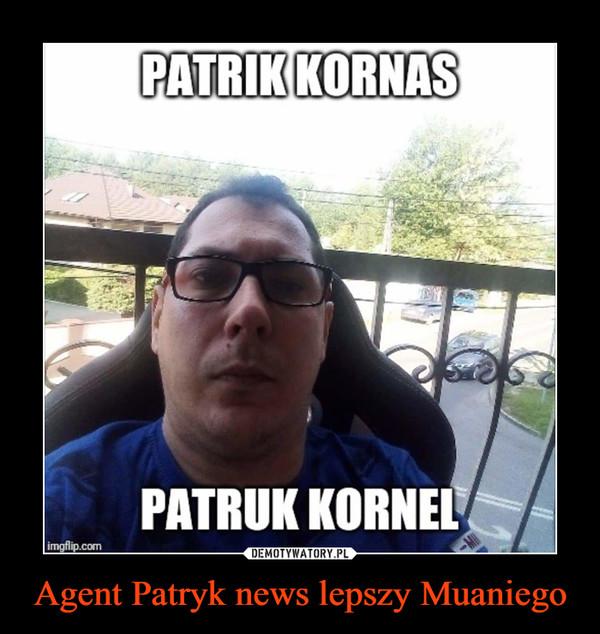 Agent Patryk news lepszy Muaniego –