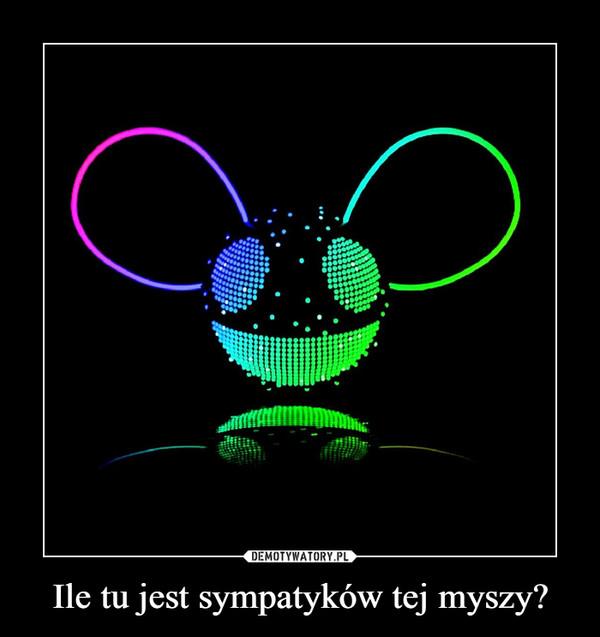 Ile tu jest sympatyków tej myszy? –