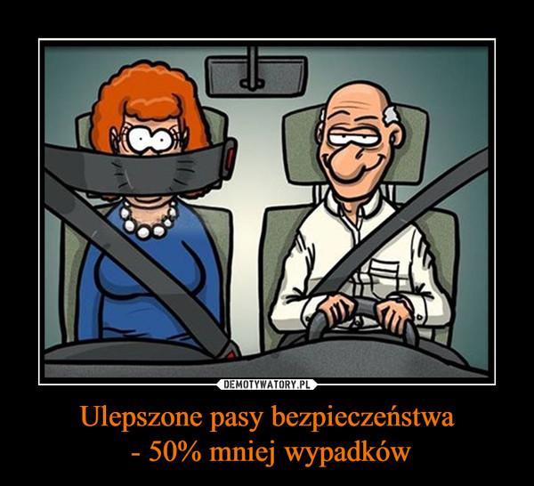 Ulepszone pasy bezpieczeństwa - 50% mniej wypadków –