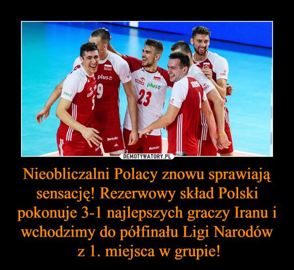 Nieobliczalni Polacy znowu sprawiają sensację! Rezerwowy skład Polski pokonuje 3-1 najlepszych graczy Iranu i wchodzimy do półfinału Ligi Narodów z 1. miejsca w grupie! –