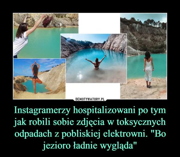 """Instagramerzy hospitalizowani po tym jak robili sobie zdjęcia w toksycznych odpadach z pobliskiej elektrowni. """"Bo jezioro ładnie wygląda"""" –"""