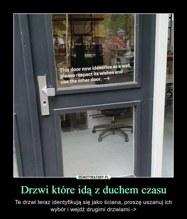 Drzwi które idą z duchem czasu – Te drzwi teraz identyfikują się jako ściana, proszę uszanuj ich wybór i wejdź drugimi drzwiami ->