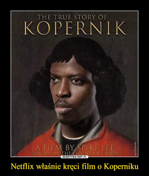Netflix właśnie kręci film o Koperniku –  The true story of Kopernik A film by Spike Lee Funded by the European Union