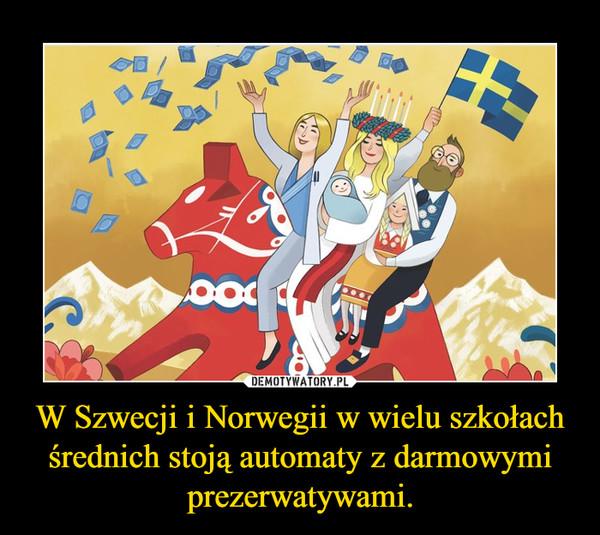 W Szwecji i Norwegii w wielu szkołach średnich stoją automaty z darmowymi prezerwatywami. –