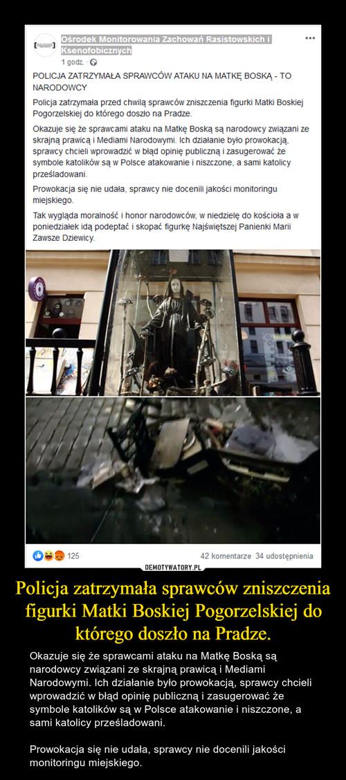 Policja zatrzymała sprawców zniszczenia figurki Matki Boskiej Pogorzelskiej do którego doszło na Pradze.