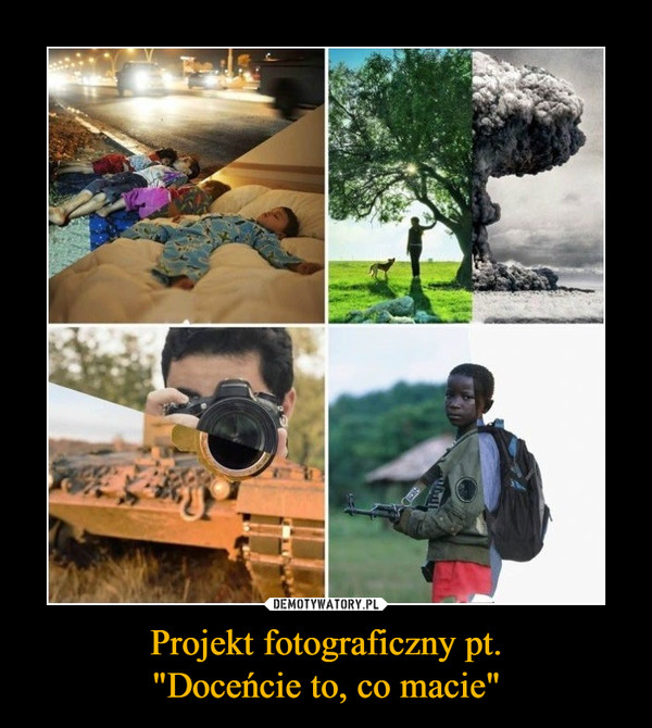 """Projekt fotograficzny pt.""""Doceńcie to, co macie"""" –"""