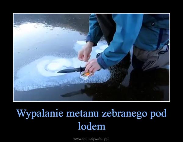 Wypalanie metanu zebranego pod lodem –