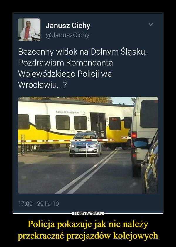 Policja pokazuje jak nie należy przekraczać przejazdów kolejowych