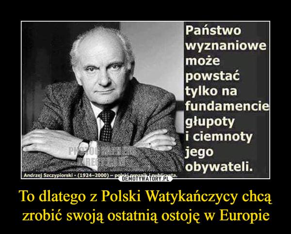 To dlatego z Polski Watykańczycy chcą zrobić swoją ostatnią ostoję w Europie –