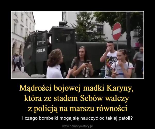 Mądrości bojowej madki Karyny, która ze stadem Sebów walczy z policją na marszu równości – I czego bombelki mogą się nauczyć od takiej patoli?