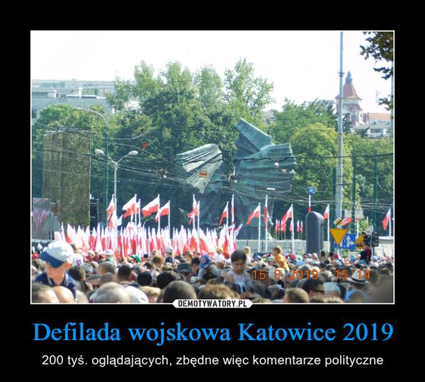 Defilada wojskowa Katowice 2019 – 200 tyś. oglądających, zbędne więc komentarze polityczne