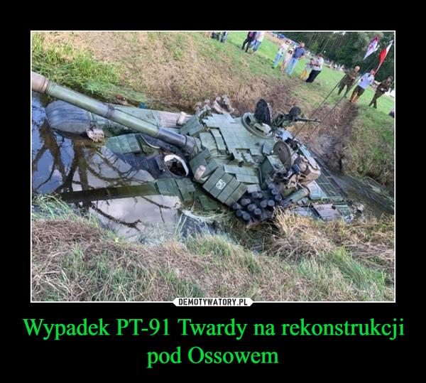 Wypadek PT-91 Twardy na rekonstrukcji pod Ossowem –