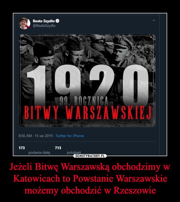 Jeżeli Bitwę Warszawską obchodzimy w Katowicach to Powstanie Warszawskie możemy obchodzić w Rzeszowie –