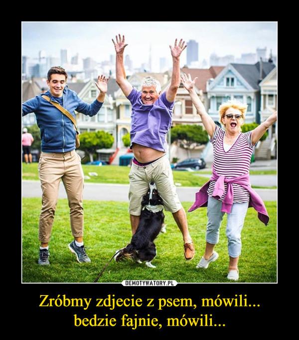 Zróbmy zdjecie z psem, mówili...bedzie fajnie, mówili... –
