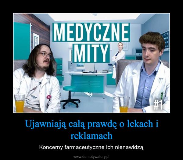 Ujawniają całą prawdę o lekach i reklamach – Koncerny farmaceutyczne ich nienawidzą