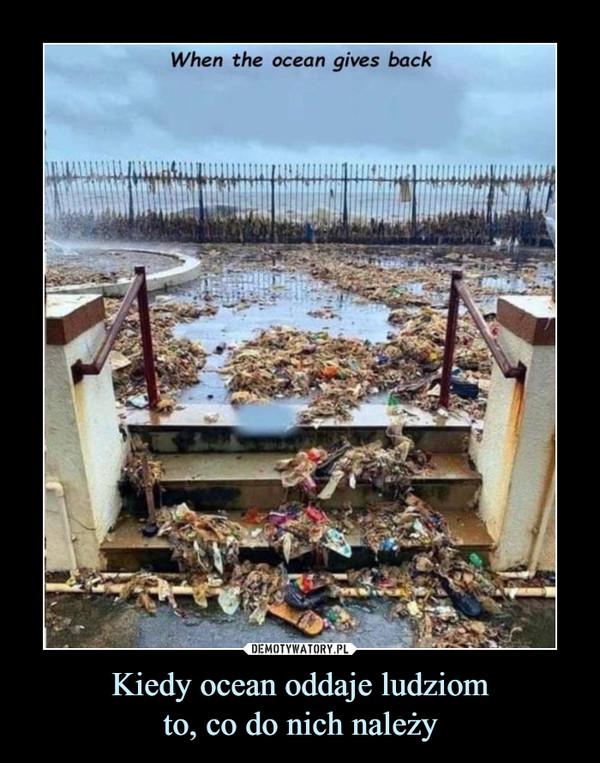 Kiedy ocean oddaje ludziomto, co do nich należy –
