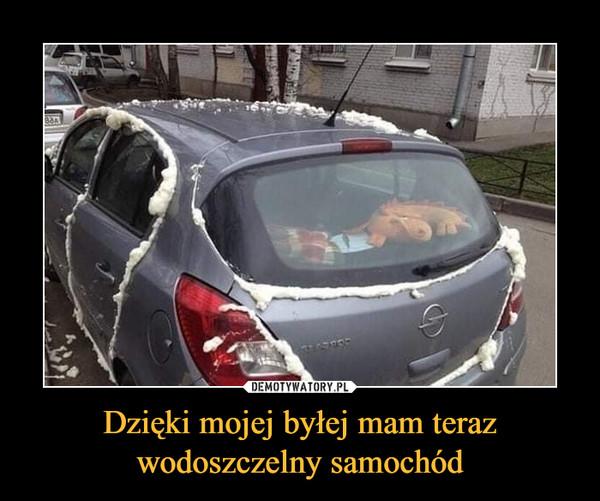 Dzięki mojej byłej mam teraz wodoszczelny samochód –