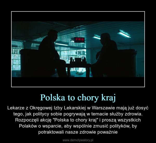 """Polska to chory kraj – Lekarze z Okręgowej Izby Lekarskiej w Warszawie mają już dosyć tego, jak politycy sobie pogrywają w temacie służby zdrowia. Rozpoczęli akcję """"Polska to chory kraj"""" i proszą wszystkich Polaków o wsparcie, aby wspólnie zmusić polityków, by potraktowali nasze zdrowie poważnie"""