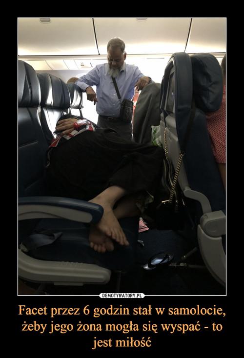 Facet przez 6 godzin stał w samolocie, żeby jego żona mogła się wyspać - to jest miłość