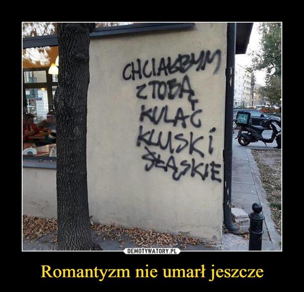 Romantyzm nie umarł jeszcze –