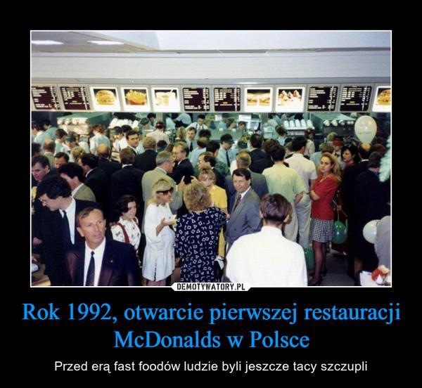 Rok 1992, otwarcie pierwszej restauracji McDonalds w Polsce – Przed erą fast foodów ludzie byli jeszcze tacy szczupli