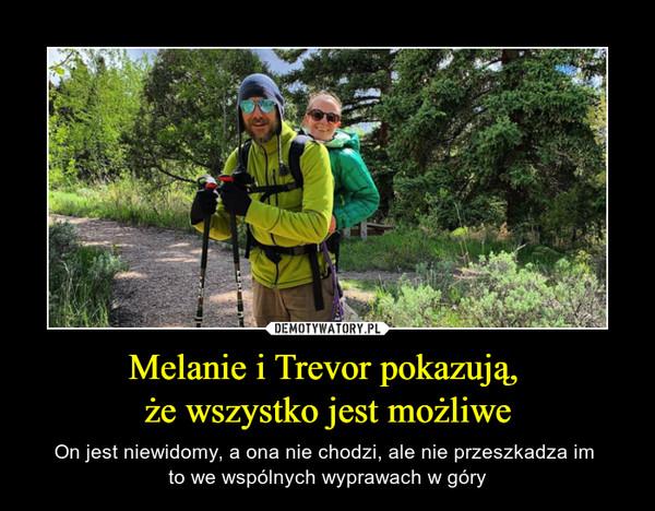 Melanie i Trevor pokazują, że wszystko jest możliwe – On jest niewidomy, a ona nie chodzi, ale nie przeszkadza im to we wspólnych wyprawach w góry