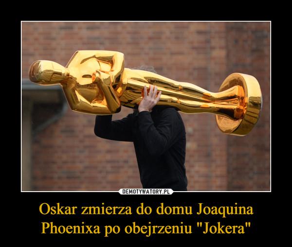 """Oskar zmierza do domu Joaquina Phoenixa po obejrzeniu """"Jokera"""" –"""